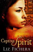 Captive Spirit by Liz Fichera