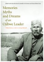 Memories Dreams and Myths of an Ojbwe Leader by William Berens