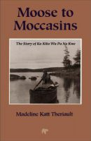 Moose to Moccasins by Theriault